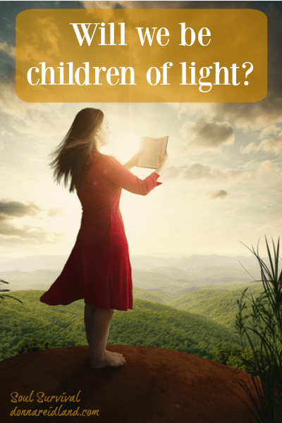 Will we be children of light? -