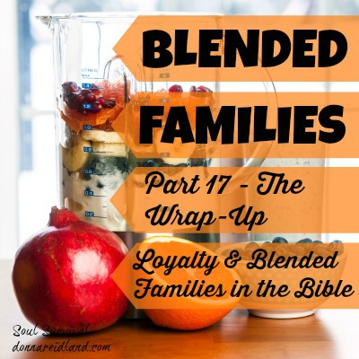 Blended Families Part 17: Loyalty & Blended Families in the Bible - Today I'll talk about loyalty issues, blended families in the Bible, and then wrap things up.