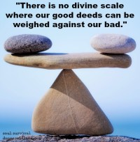 There is no divine scale to weigh our good deeds against our bad. #salvation
