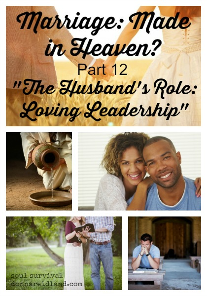 "Marriage: Made in Heaven? Part 12 ""Husband's Role - Loving Leadership"" - Jesus' instructions about leadership could be characterized by three words: love, sacrifice and servant-hood."