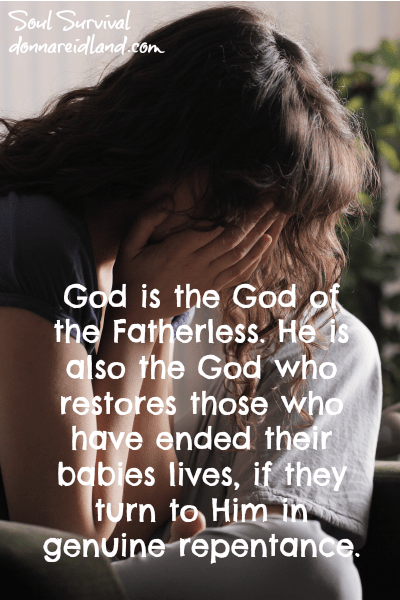 God is the God of the Fatherless. He is also the God who restores those who have ended their babies lives, if they turn to Him in genuine repentance.