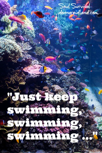 """Just Keep Swimming, Swimming, Swimming ..."" -"