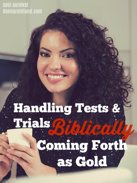 Handling Tests & Trials Biblically: Coming Forth as Gold -