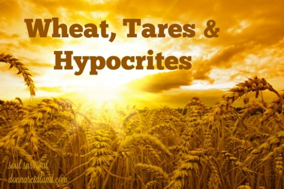 Wheat, Tares & Hypocrites