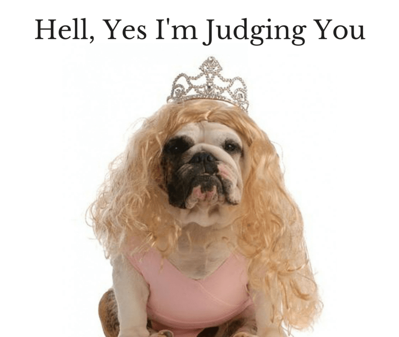 Hell, Yes, I'm Judging You
