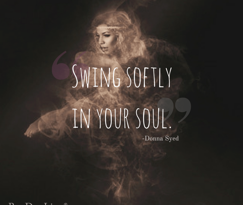 Gather Up and Swing Softly in Your Soul
