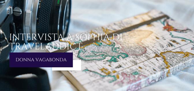 Le mie esperienze da Travel Blogger: intervista a Sophia di Traveladdict