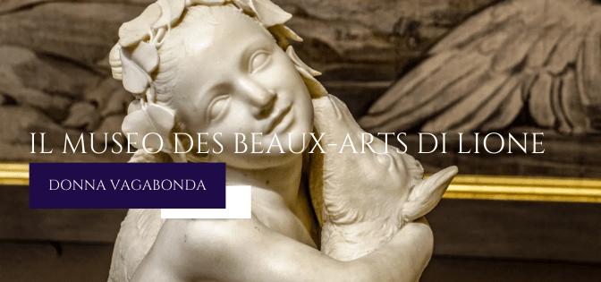 Il Museo del mese di Ottobre: il Museo des Beaux-Arts di Lione