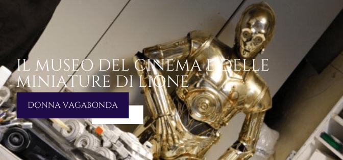 Il Museo del mese di Agosto: Il Museo del Cinema e delle Miniature di Lione