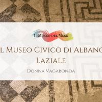 Il Museo del mese di Novembre: Il Museo Civico di Albano Laziale