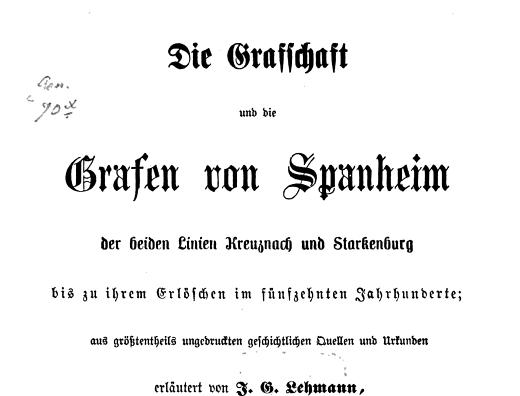 Neues Recherchematerial: Die Grafschaft und die Grafen von Spanheim der beiden Linien Kreuznach und Starkenburg bis zu ihrem Erlöschen im fünfzehnten Jahrhunderte