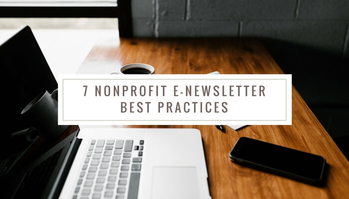 7 non profit newsletter best practices fundraising e newsletters
