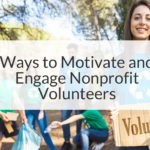 Ways to Motivate and Engage Your Nonprofit Volunteers