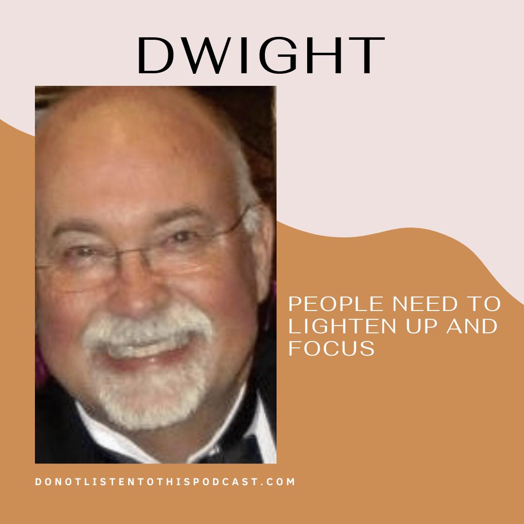 Dwight – lighten up and focus
