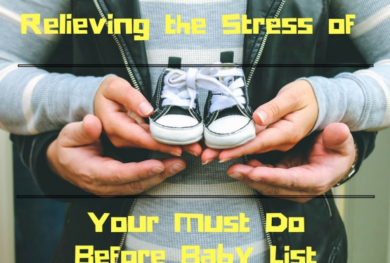 The secret to relieving the Stress Of Your Must Do Before Baby list!