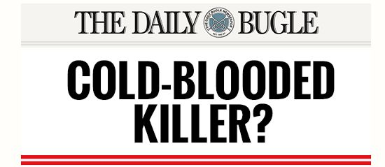 the-daily-bugle-cold-blooded-killer
