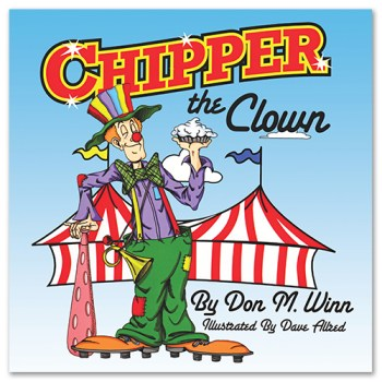 Cover of one of Don M. Winn's award-winning picture books, Chipper the Clown by Don M. Winn showing Chipper in big shoes and red nose with a whiffle bat and cream pie.