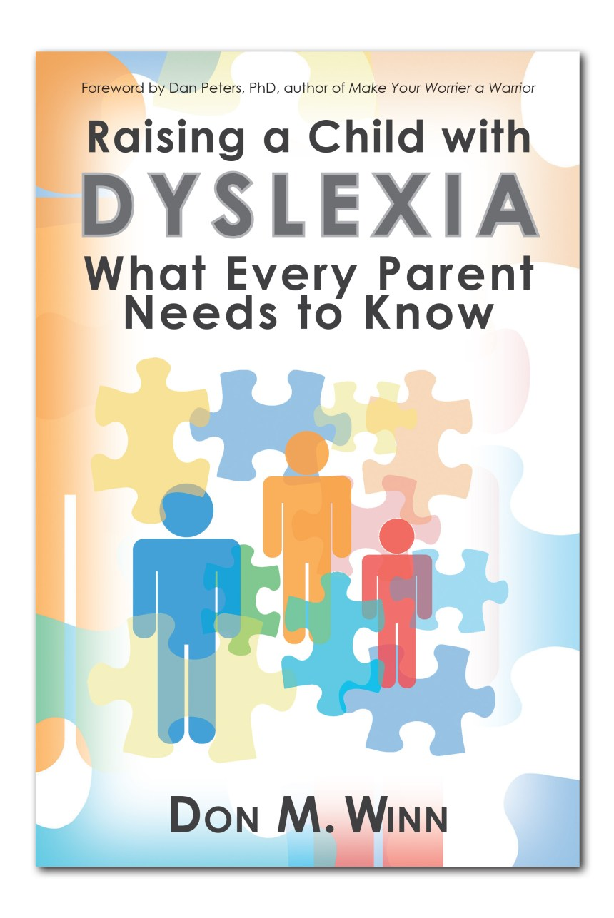 Cover of the book Raising a Child with Dyslexia: What Every Parent Needs to Know by Don M. Winn. As a dyslexic himself and the father to a now grown dyslexic child, Don M. Winn presents a compelling parenting book that focuses on the social and emotional needs of a child with dyslexia, helping parents understand how to provide a safe space for their dyslexic child to thrive and reach his full potential.