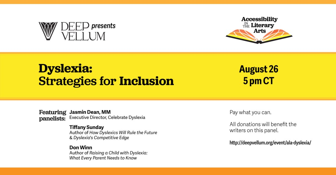 Yellow and orange poster advertising Deep Vellum's panel discussion featuring Don M. Winn, Tiffany Sunday, and Jasmin Dean about Dyslexia: Strategies for Inclusion, or making the world more inclusive for people with dyslexia.