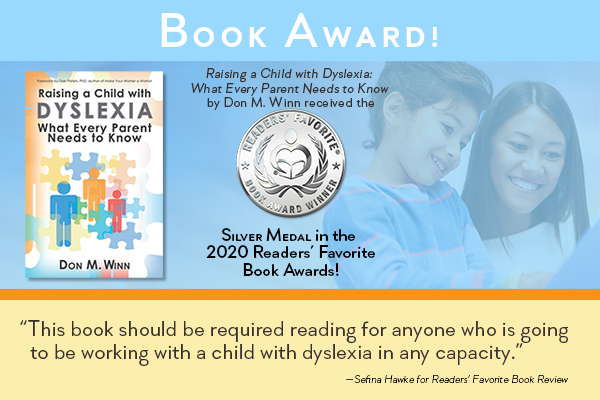 Announcement showing that they book Raising a Child with Dyslexia: What Every Parent Needs to Know by Don M. Winn won the Silver Medal in the 2020 Readers' Favorite Awards. This book shows parents and educators how to provide emotional support for kids with dyslexia.