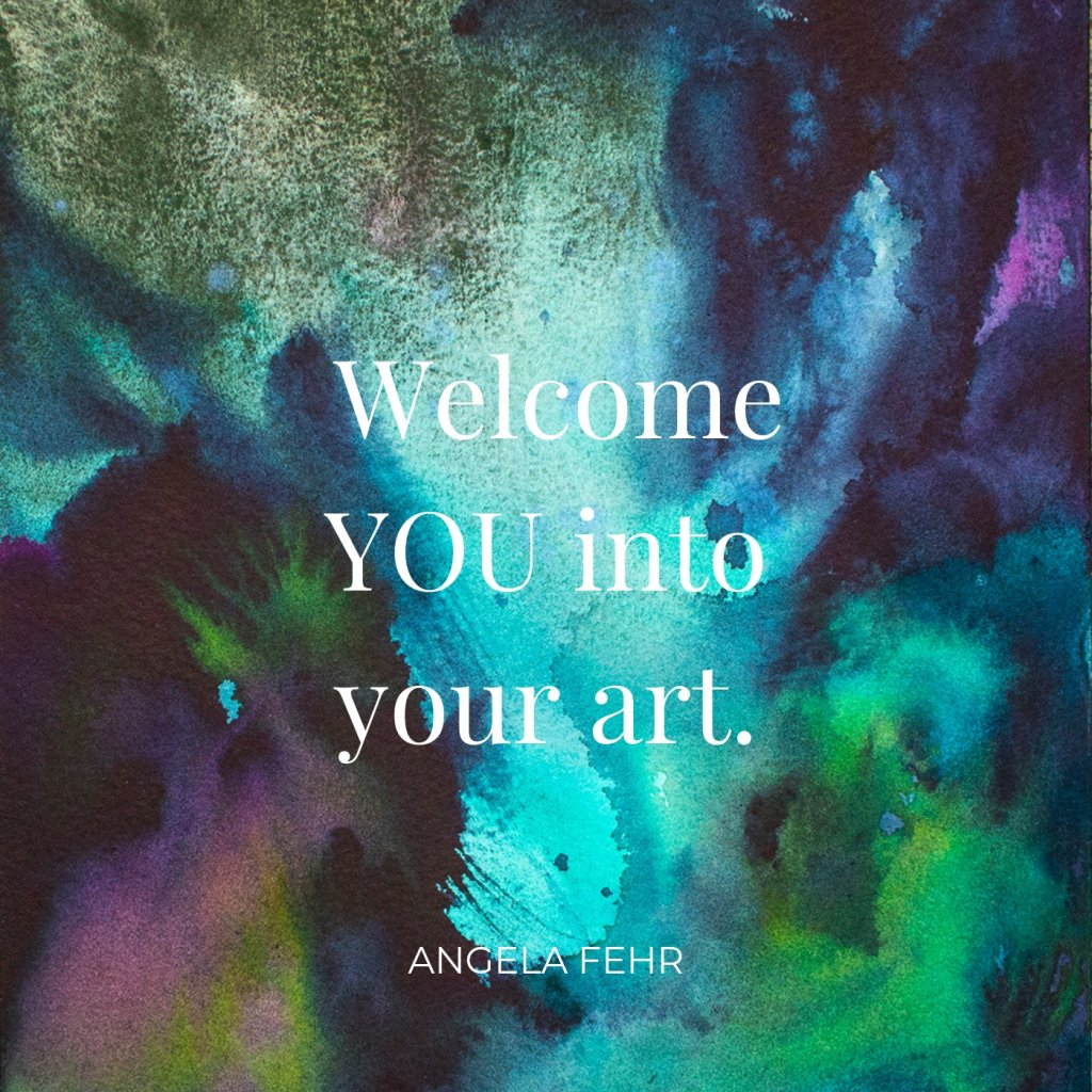 Welcome YOU into your art Angela Fehr Abstract painting