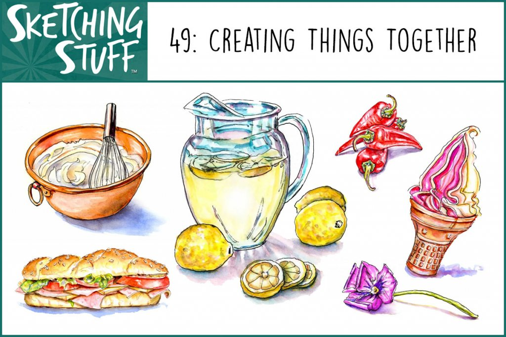 Sketching Stuff Episode 49_Creating Things Together