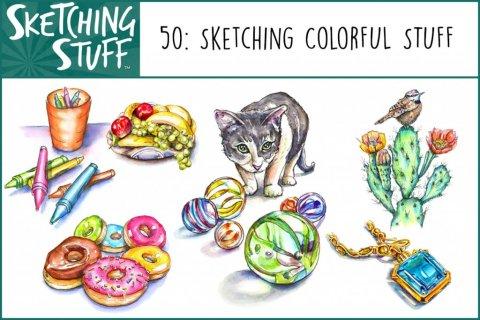 Sketching Stuff Podcast Episode 50 Album Art_Sketching Colorful Stuff