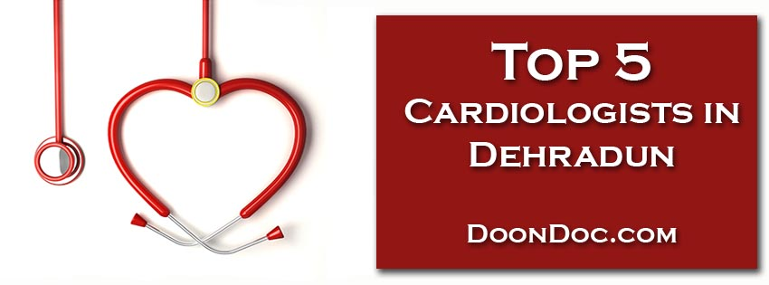 Top 5 Cardiologists in Dehradun