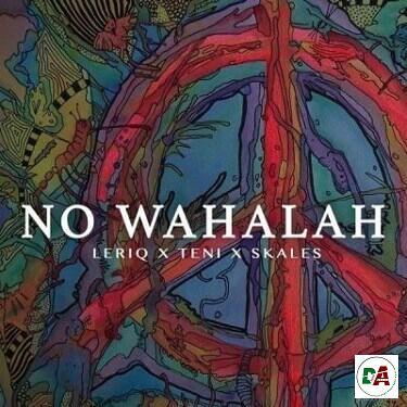 LeriQ ft Skales  Teni   No Wahalah