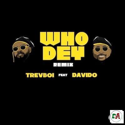Trevboi-ft.-Davido-–-Who-Dey-Remix (dopearena.com)