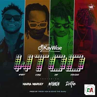 DJ-Kaywise-–-What-Type-of-Dance-WTOD-ft.-Mayorkun-Naira-Marley-Zlatan_(dopearena2.com)