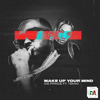 Ice-Prince-–-Make-Up-Your-Mind-ft.-Tekno_(dopearena2.com)
