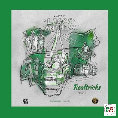 Realtricks – Lagos Anthem (Cover) ft. Zlatan