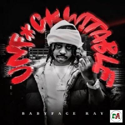 Babyface Ray – Unfuckwitable