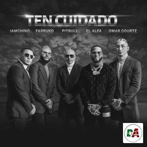 Pitbull, Farruko, IAmChino – Ten Cuidado (feat. El Alfa & Omar Courtz)