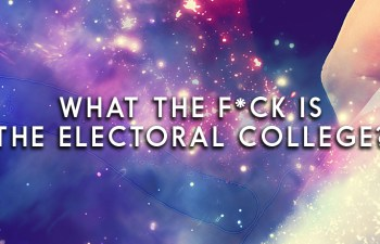 What The Fuck Is The Electoral College: Why Your Vote Doesn't Technically Count, But Will Always Matter 2