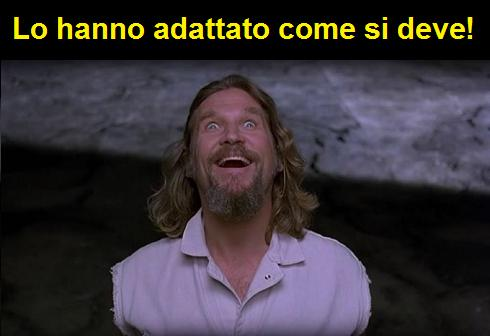 Scena del film Il grande Lebowski con Jeff Bridges in estasi, la vignetta dice: lo hanno adattato come si deve.