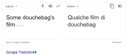Screenshot di traduzione automatica di Google per la frase: some douchebag's film che diventa qualche film douchebag