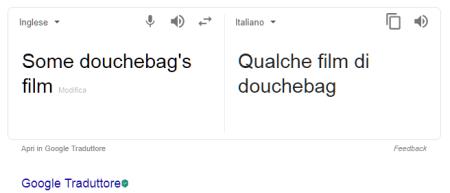 Screenshot di traduzione automatica di Google per la frase: some douchebag's film che diventa qualche film douchebag