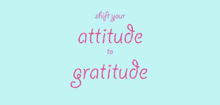 shift your attitude to gratitude