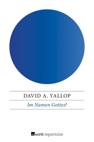 David A. Yallop: Im Namen Gottes?