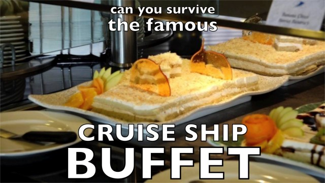 Can you survive the famous cruise ship buffet?