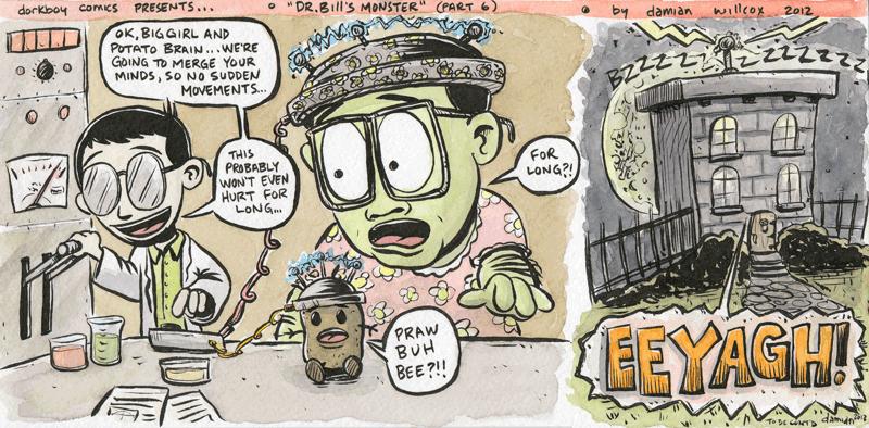 Dr. Bill's Monster! (part six)