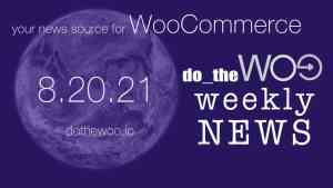 WooCommerce News Podcast August 20 2021