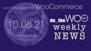 WooCommerce News Podcast October 8 2021