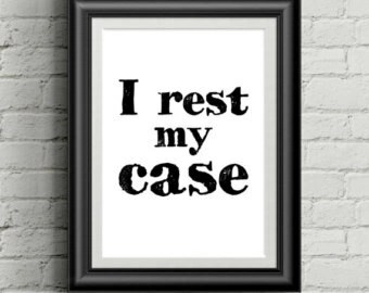 Image result for i rest my case