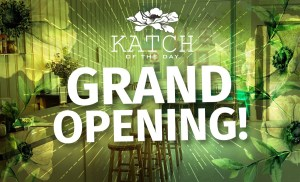 katch of the day grand opening