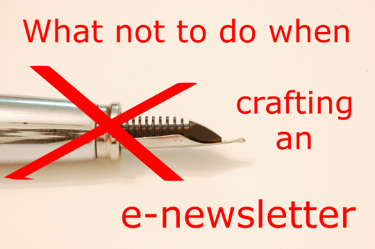 What not to do when crafting an e-newsletter