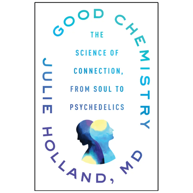 "DoubleBlind: Image of cover of Julie Holland's book, ""Good Chemistry: The Science of Connection from Soul to Psychedelics"""