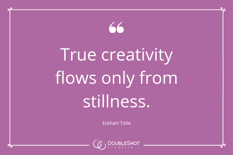 True creativity flows only in stillness. - Eckhart Tolle